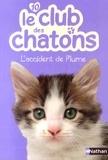 Christelle Chatel - Le club des chatons Tome 10 : L'accident de Plume.