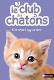 Christelle Chatel - Le club des chatons Tome 7 : Caramel superstar.