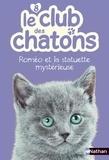 Christelle Chatel et Sophie Rohrbach - Le club des chatons Tome 8 : Roméo et la statuette mystérieuse.