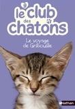 Christelle Chatel - Le club des chatons Tome 9 : Le voyage de Gribouille.