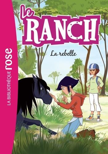 Christelle Chatel - Le ranch Tome 12 : La rebelle.