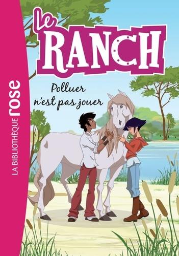 Christelle Chatel - Le ranch Tome 13 : Polluer n'est pas jouer.