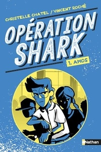 Christelle Chatel - Opération Shark Tome 1 : Amos.