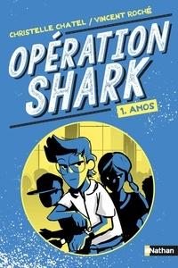 Christelle Chatel - Opération Shark Tome 1 : Amos.