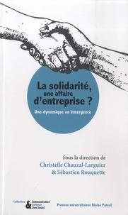 Christelle Chauzal-larguier et Sébastien Rouquette - La solidarité, une affaire d'entreprise ? - Une dynamique en émergence.