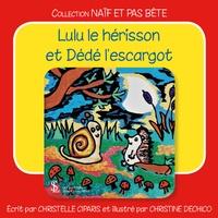 Christelle Ciparis et Christine Dechico - Lulu le hérisson et Dédé l'escargot.
