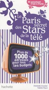 Christelle Crosnier et Valérie Vlacci - Le Paris secret des stars de la télé.