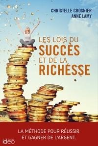 Christelle Crosnier et Anne Lamy - Les lois du succès et de la richesse - La méthode pour réussir et gagner de l'argent.