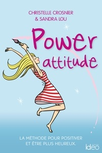 Christelle Crosnier et Sandra Lou - Power attitude - La méthode pour positiver et être plus heureux.