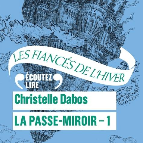 Christelle Dabos et Clotilde Seille - La Passe-Miroir (Livre 1) - Les Fiancés de l'hiver.