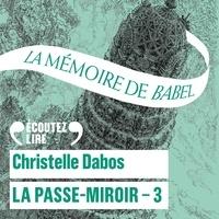 Christelle Dabos et Clotilde Seille - La Passe-Miroir (Livre 3) - La Mémoire de Babel.