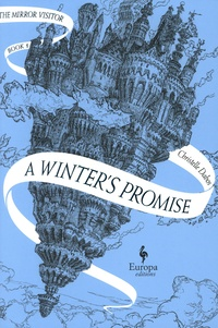 Christelle Dabos - The Mirror Visitor Tome 1 : A Winter's Promise.
