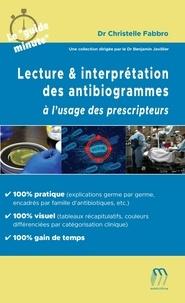 Christelle Fabbro - Lecture & interprétation des antibiogrammes à l'usage des prescripteurs.