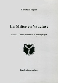 Christelle Fageot - La Milice en Vaucluse - Tome 2, Correspondances et témoignages.