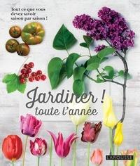 Christelle Garnaud et Odile Koenig - Jardiner ! toute l'année.