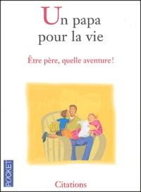 Christelle Heurtault - Un papa pour la vie - Etre père, quelle aventure !.