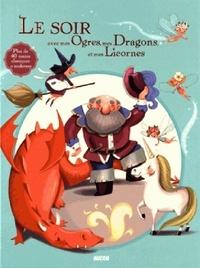 Christelle Huet-Gomez et Natacha Godeau - Le soir avec mes ogres, mes dragons et mes licornes.
