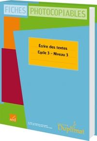 Christelle Joëlle et Jackie Regals - Ecrire des textes Cycle 3 Niveau 3 - Fiches photocopiables.