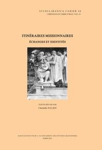 Christelle Jullien - Chrétiens en terre d'Iran Tome 4 : Itinéraires missionnaires - Echanges et identités.
