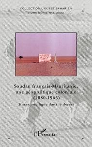 Lesmouchescestlouche.fr Soudan français-Mauritanie, une géopolitique coloniale, 1880-1963 - Tracer une ligne dans le sable Image