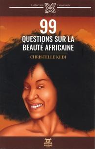 Christelle Kedi - 99 questions sur la beauté africaine.