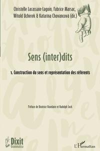 Christelle Lacassain-Lagoin et Fabrice Marsac - Sens (inter)dits - Volume 1, Construction du sens et représentation des référents.