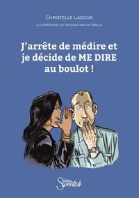 Christelle Lacour et Nicolas Van De Walle - J'arrête de médire et je décide de ME DIRE au boulot !.