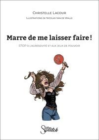Christelle Lacour et Nicolas Van De Walle - Marre de me laisser faire ! - STOP à l'agressivité et aux jeux de pouvoir.