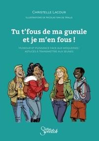 Christelle Lacour et Nicolas Van De Walle - Tu t'fous de ma gueule et je m'en fous ! - Humour et puissance face aux moqueries : astuces à transmettre aux jeunes.