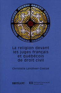 Christelle Landheer-Cieslak - La religion devant les juges français et québécois de droit civil.