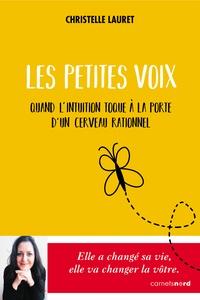 Christelle Lauret - Les petites voix - Quand l'intuition toque à la porte d'un cerveau rationnel.