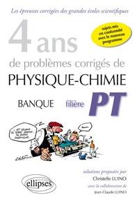 Christelle Luino et Jean-Claude Luino - 4 ans de problèmes corrigés de Physique-Chimie Banque filière PT.