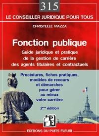 Christelle Mazza - Fonction publique - Guide pratique de la gestion de carrière des agents titulaires et contractuels de la fonction publique.