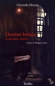 Christelle Mercier - Destins brisés, la dernière chance.