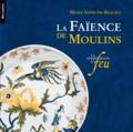 Christelle Meyer et Benoît-Henry Papounaud - La faïence de Moulins - Un tempérament de feu.