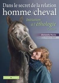 Christelle Perrin - Dans le secret de la relation homme/cheval - Initiation à l'éthologie.