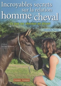 Christelle Perrin - Incroyables secrets sur la relation homme/cheval - Ce que les chevaux en disent.