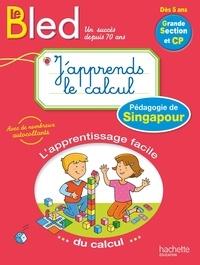 Christelle Prince et Laure Brémont - Le Bled j'apprends le calcul avec la méthode de Singapour - Grande Section et CP.