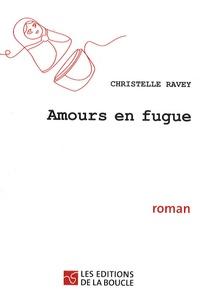 Christelle Ravey - Amours en fugue.