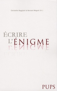Christelle Reggiani et Bernard Magné - Ecrire l'énigme.