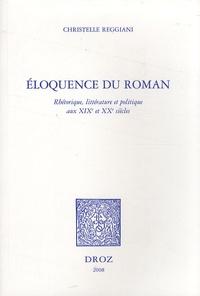 Christelle Reggiani - Eloquence du roman - Rhétorique, littérature et politique aux XIXe et XXe siècles.