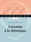 Christelle Reggiani - Initiation à la rhétorique - Initiation, Exercices, Synthèses - Edition 2001.