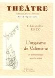 Christelle Reix - L'orgasme de Valentine - Et autres textes pour la scène.