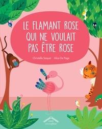 Christelle Saquet et Alice De Page - Le flamand rose qui ne voulait pas être rose.