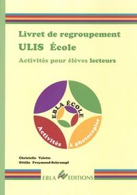 Christelle Valette et Ottilie Freymond-Schrumpf - Livret de regroupement ULIS Ecole - Activités pour élèves lecteurs.