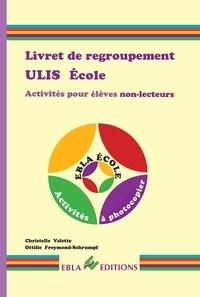 Christelle Valette et Ottilie Freymond-Schrumpf - Livret de regroupement ULIS Ecole - Activités pour élèves non-lecteurs.