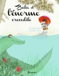 Christelle Vallat et Isabelle Charly - Bala et l'énorme crocodile.
