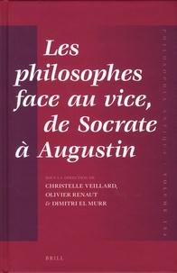 Christelle Veillard et Olivier Renaut - Les philosophes face au vice, de Socrate à Augustin.