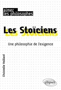 Christelle Veillard - Les Stoïciens - Une philosophie de l'exigence.
