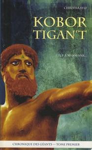 Christia Sylf - Chronique des géants Tome 1 : Kobor Tigan't.